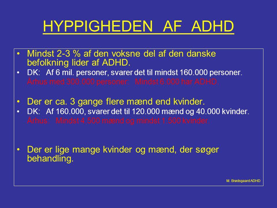 HYPPIGHEDEN AF ADHD •Mindst 2-3 % af den voksne del af den danske befolkning lider af ADHD. •DK: Af 6 mil. personer, svarer det til mindst 160.000 per