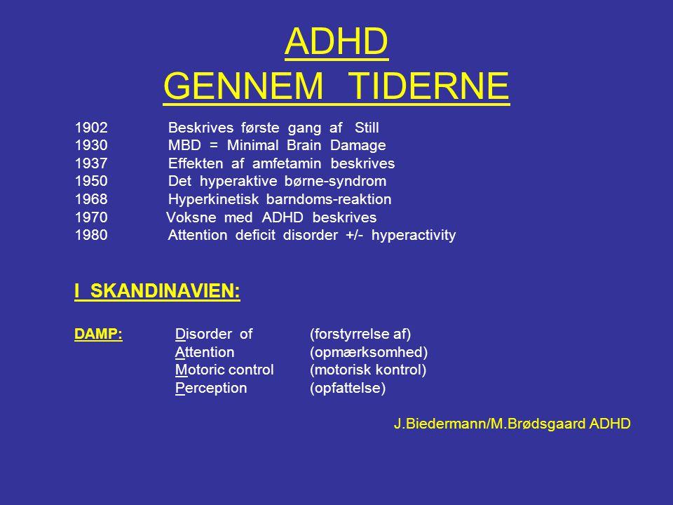 ADHD GENNEM TIDERNE 1902 Beskrives første gang af Still 1930 MBD = Minimal Brain Damage 1937 Effekten af amfetamin beskrives 1950 Det hyperaktive børn