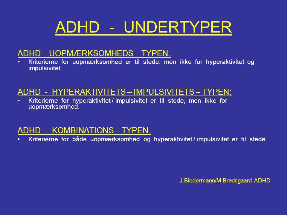 ADHD - UNDERTYPER ADHD – UOPMÆRKSOMHEDS – TYPEN: •Kriterierne for uopmærksomhed er til stede, men ikke for hyperaktivitet og impulsivitet. ADHD - HYPE