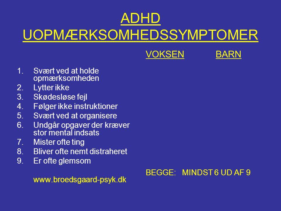 ADHD UOPMÆRKSOMHEDSSYMPTOMER 1.Svært ved at holde opmærksomheden 2.Lytter ikke 3.Skødesløse fejl 4.Følger ikke instruktioner 5.Svært ved at organisere
