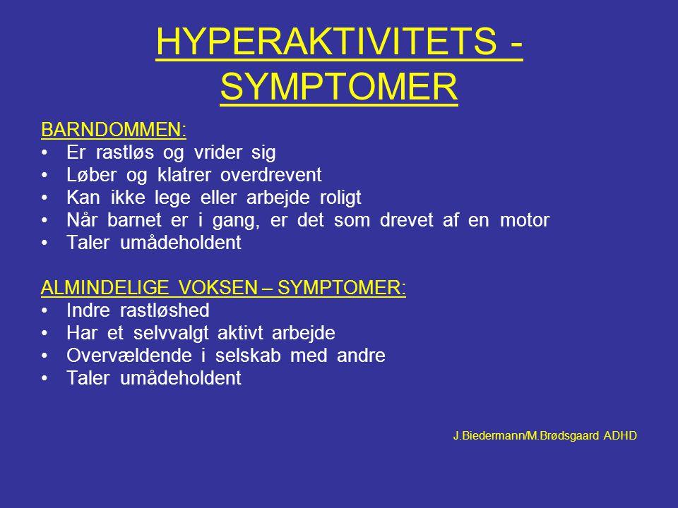 HYPERAKTIVITETS - SYMPTOMER BARNDOMMEN: •Er rastløs og vrider sig •Løber og klatrer overdrevent •Kan ikke lege eller arbejde roligt •Når barnet er i g