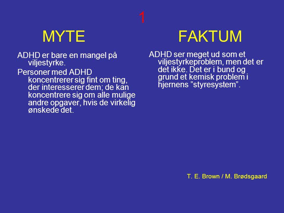 1 MYTE FAKTUM ADHD er bare en mangel på viljestyrke. Personer med ADHD koncentrerer sig fint om ting, der interesserer dem; de kan koncentrere sig om