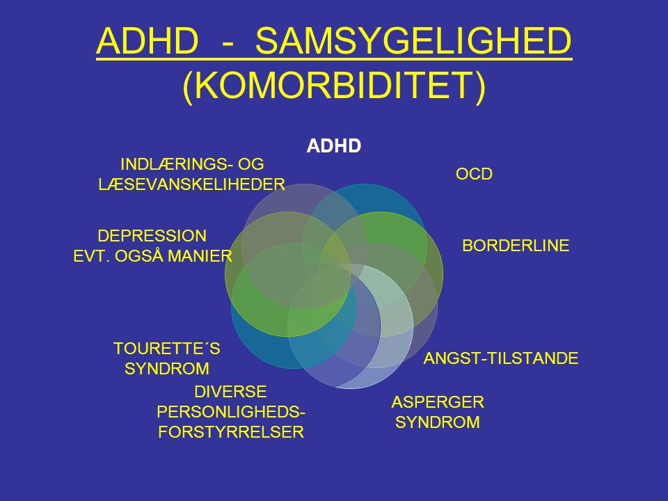 ADHD - SAMSYGELIGHED (KOMORBIDITET) ADHD OCD BORDERLINE ANGST-TILSTANDE ASPERGER SYNDROM DIVERSE PERSONLIGHEDS- FORSTYRRELSER TOURETTE´S SYNDROM