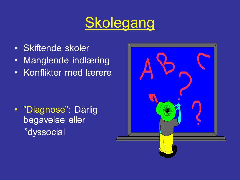 """Skolegang •Skiftende skoler •Manglende indlæring •Konflikter med lærere •""""Diagnose"""": Dårlig begavelse eller """"dyssocial"""