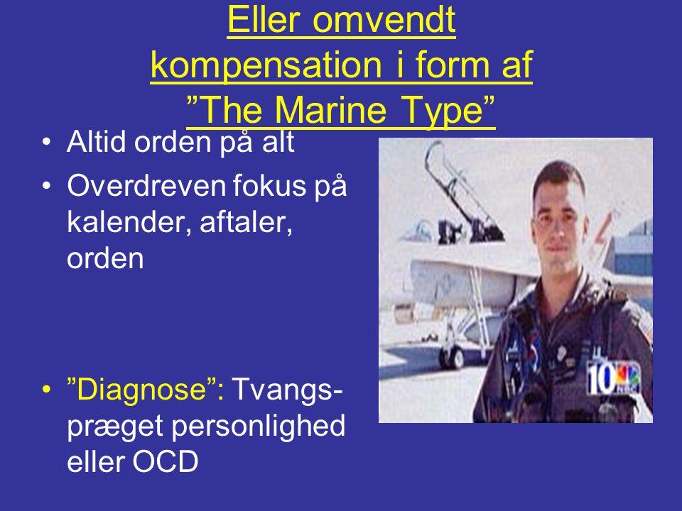 """Eller omvendt kompensation i form af """"The Marine Type"""" •Altid orden på alt •Overdreven fokus på kalender, aftaler, orden •""""Diagnose"""": Tvangs- præget p"""