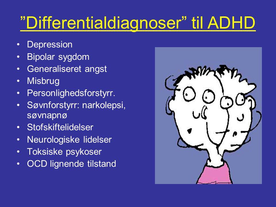 """""""Differentialdiagnoser"""" til ADHD •Depression •Bipolar sygdom •Generaliseret angst •Misbrug •Personlighedsforstyrr. •Søvnforstyrr: narkolepsi, søvnapnø"""