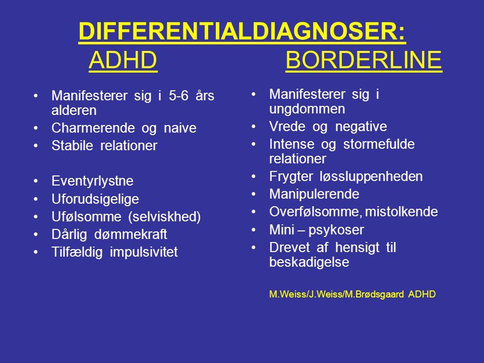 DIFFERENTIALDIAGNOSER: ADHD BORDERLINE •Manifesterer sig i 5-6 års alderen •Charmerende og naive •Stabile relationer •Eventyrlystne •Uforudsigelige •U