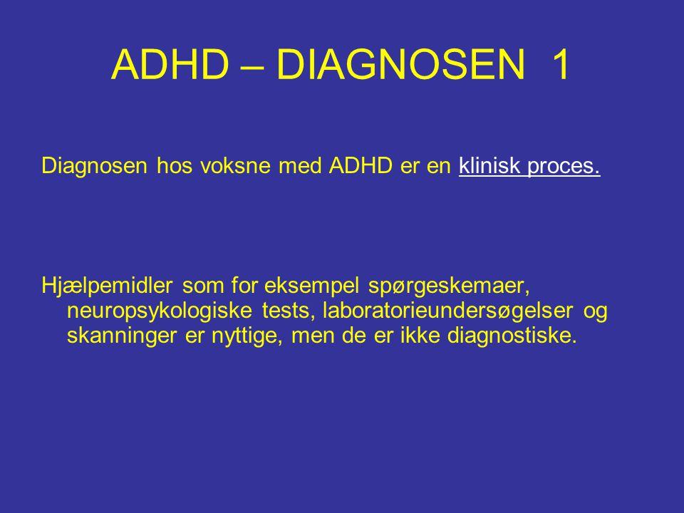 ADHD – DIAGNOSEN 1 Diagnosen hos voksne med ADHD er en klinisk proces. Hjælpemidler som for eksempel spørgeskemaer, neuropsykologiske tests, laborator