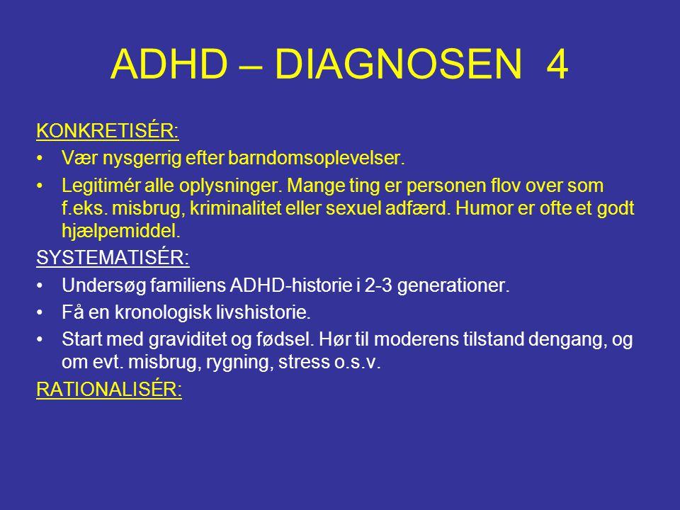 ADHD – DIAGNOSEN 4 KONKRETISÉR: •Vær nysgerrig efter barndomsoplevelser. •Legitimér alle oplysninger. Mange ting er personen flov over som f.eks. misb