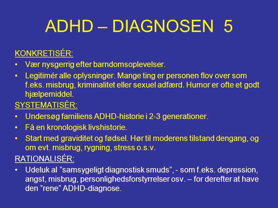 ADHD – DIAGNOSEN 5 KONKRETISÉR: •Vær nysgerrig efter barndomsoplevelser. •Legitimér alle oplysninger. Mange ting er personen flov over som f.eks. misb
