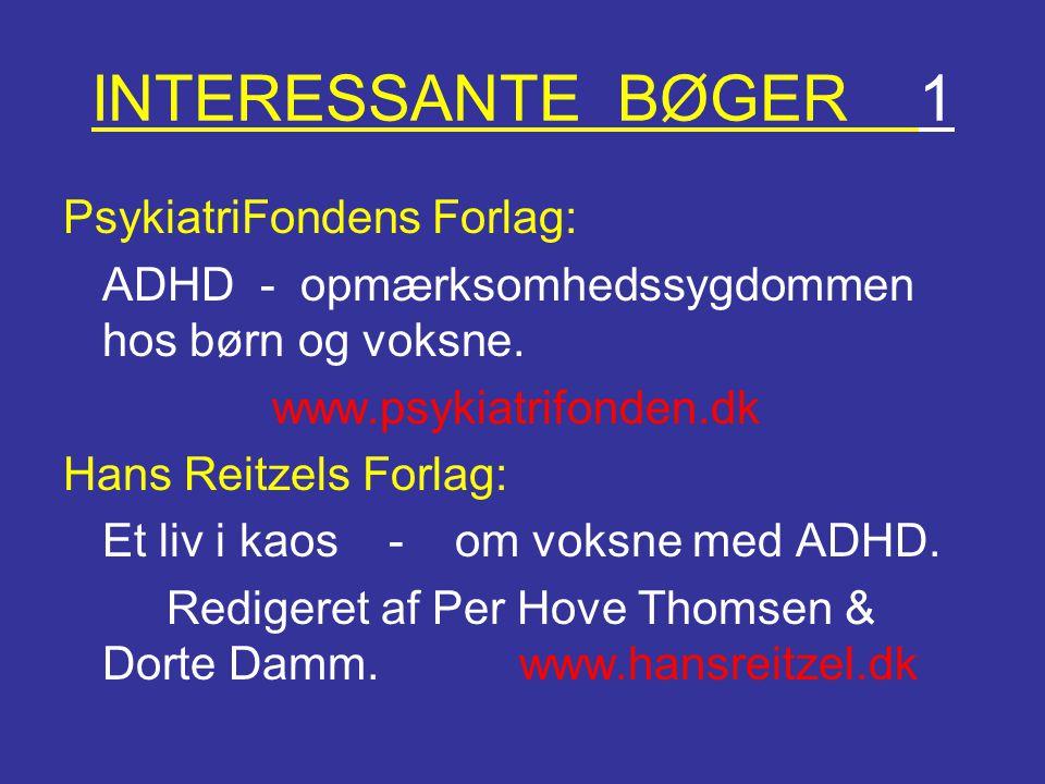 INTERESSANTE BØGER 1 PsykiatriFondens Forlag: ADHD - opmærksomhedssygdommen hos børn og voksne. www.psykiatrifonden.dk Hans Reitzels Forlag: Et liv i