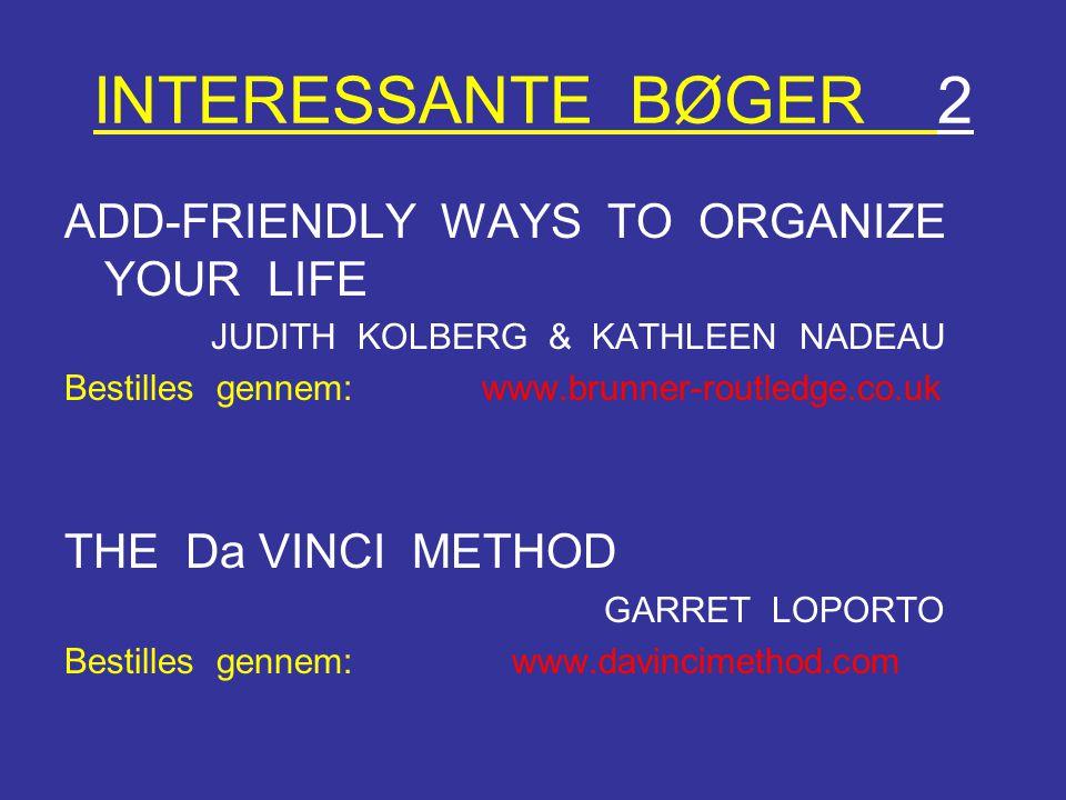 INTERESSANTE BØGER 2 ADD-FRIENDLY WAYS TO ORGANIZE YOUR LIFE JUDITH KOLBERG & KATHLEEN NADEAU Bestilles gennem: www.brunner-routledge.co.uk THE Da VIN