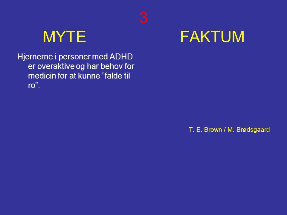 """3 MYTE FAKTUM Hjernerne i personer med ADHD er overaktive og har behov for medicin for at kunne """"falde til ro"""". T. E. Brown / M. Brødsgaard"""