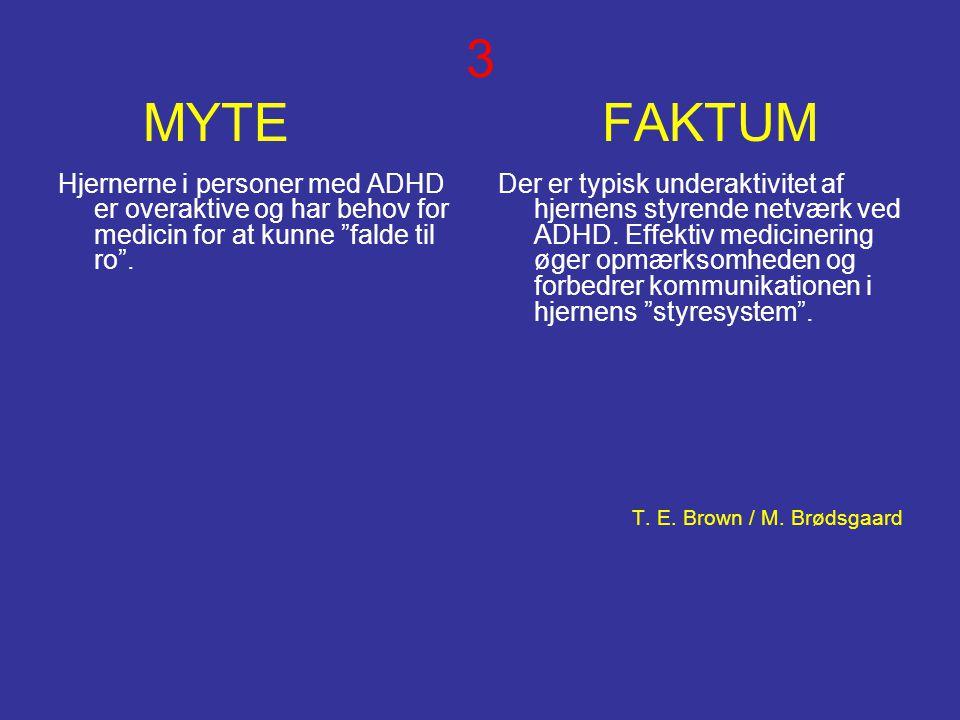 """3 MYTE FAKTUM Hjernerne i personer med ADHD er overaktive og har behov for medicin for at kunne """"falde til ro"""". Der er typisk underaktivitet af hjerne"""
