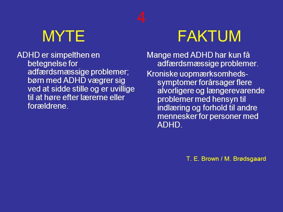 4 MYTE FAKTUM ADHD er simpelthen en betegnelse for adfærdsmæssige problemer; børn med ADHD vægrer sig ved at sidde stille og er uvillige til at høre e