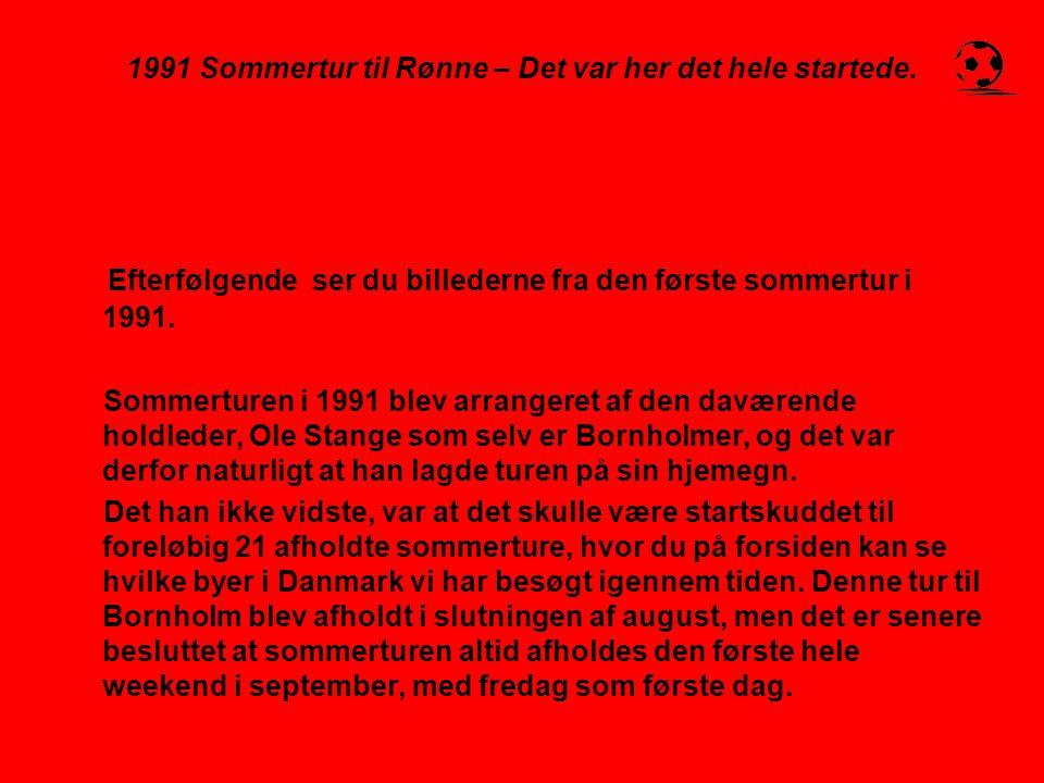 1991 Sommertur til Rønne – Det var her det hele startede. Efterfølgende ser du billederne fra den første sommertur i 1991. Sommerturen i 1991 blev arr