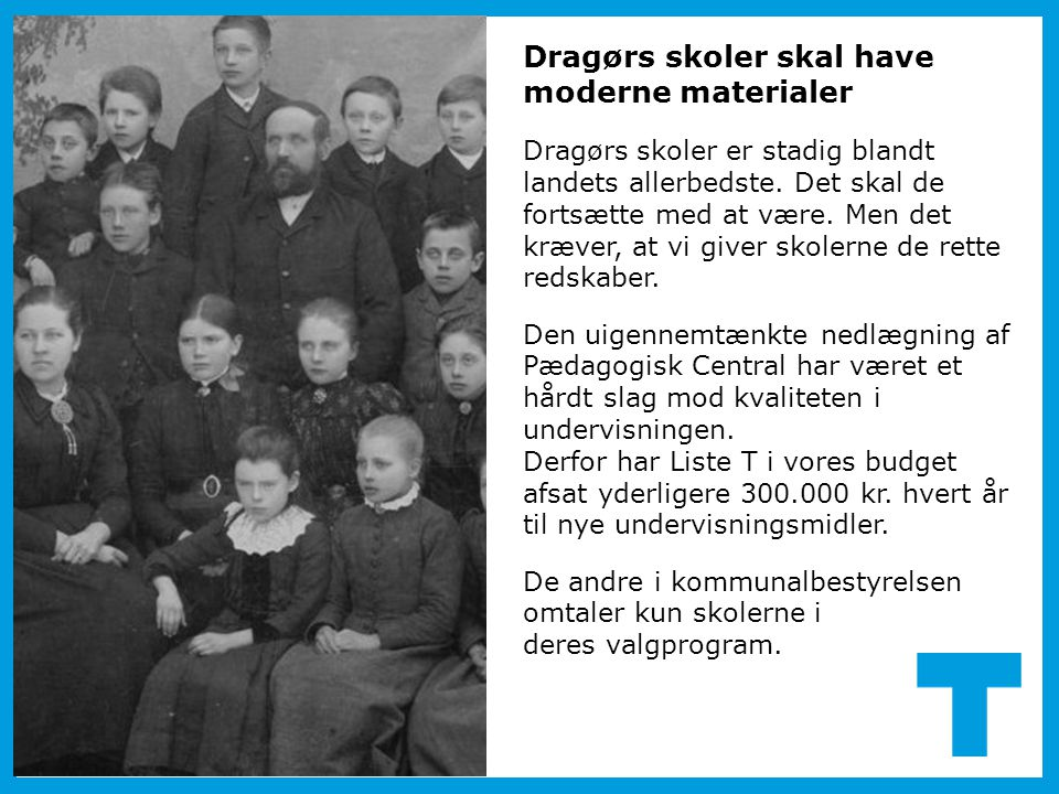 Dragørs skoler skal have moderne materialer Dragørs skoler er stadig blandt landets allerbedste. Det skal de fortsætte med at være. Men det kræver, at