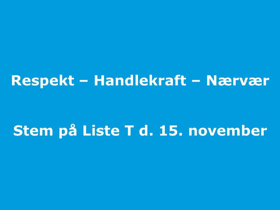 Respekt – Handlekraft – Nærvær Stem på Liste T d. 15. november
