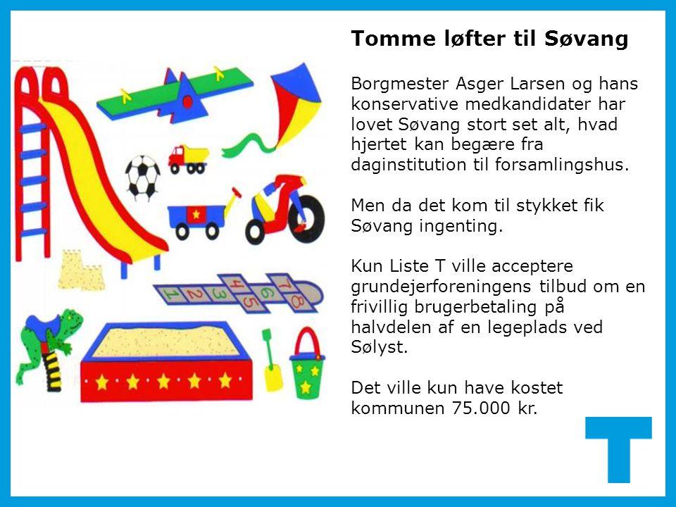 Tomme løfter til Søvang Borgmester Asger Larsen og hans konservative medkandidater har lovet Søvang stort set alt, hvad hjertet kan begære fra daginstitution til forsamlingshus.