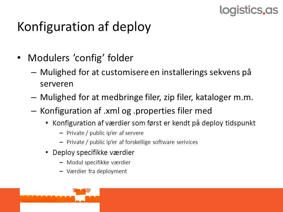 Konfiguration af deploy • Modulers 'config' folder – Mulighed for at customisere en installerings sekvens på serveren – Mulighed for at medbringe filer, zip filer, kataloger m.m.