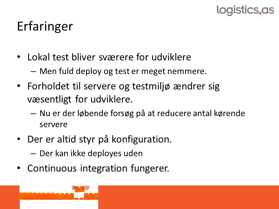 Erfaringer • Lokal test bliver sværere for udviklere – Men fuld deploy og test er meget nemmere.