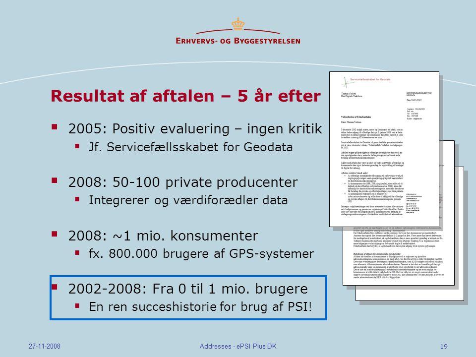 19 27-11-2008Addresses - ePSI Plus DK Resultat af aftalen – 5 år efter  2005: Positiv evaluering – ingen kritik  Jf.