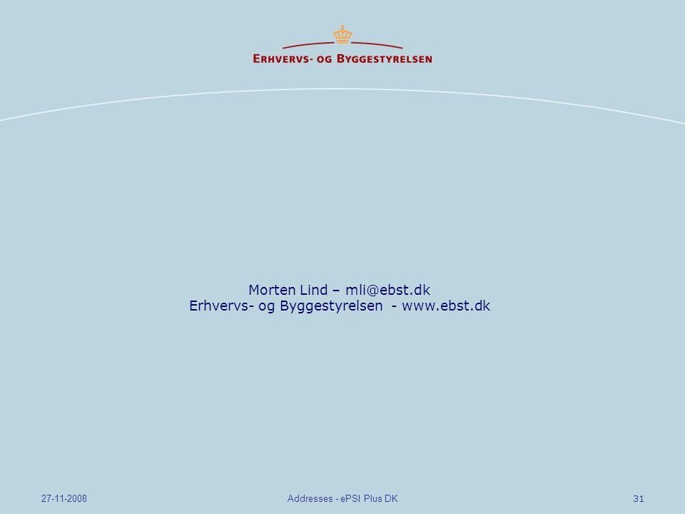 31 27-11-2008Addresses - ePSI Plus DK Morten Lind – mli@ebst.dk Erhvervs- og Byggestyrelsen - www.ebst.dk