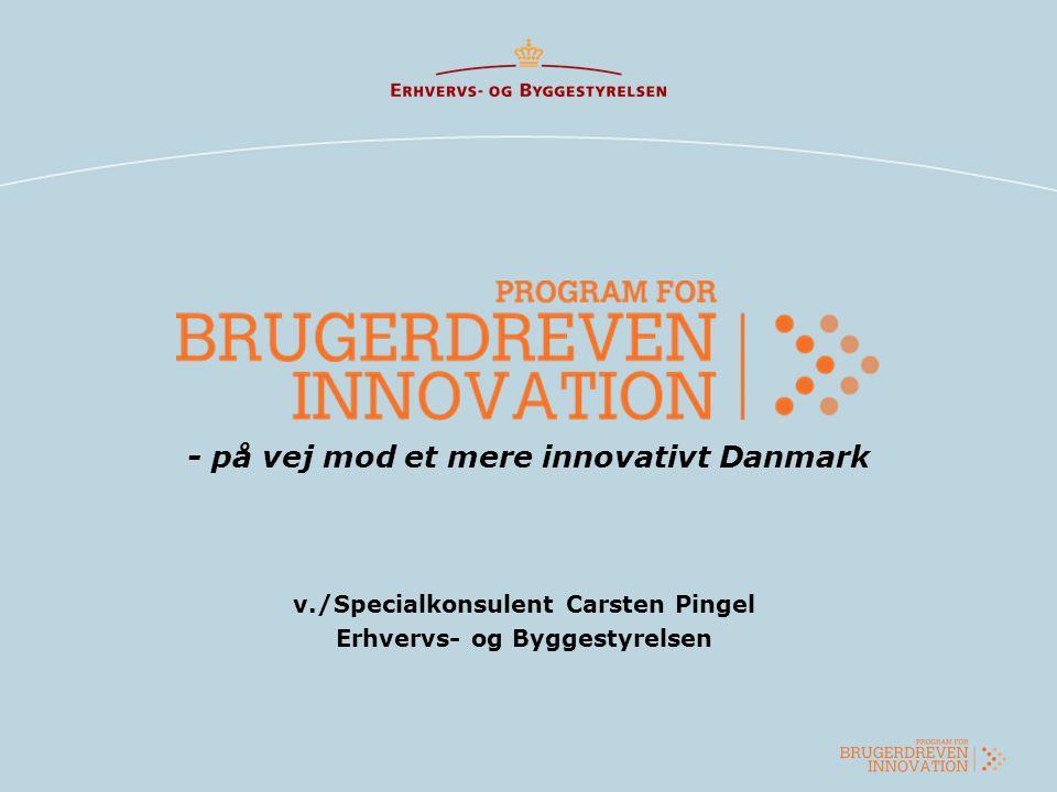- på vej mod et mere innovativt Danmark v./Specialkonsulent Carsten Pingel Erhvervs- og Byggestyrelsen