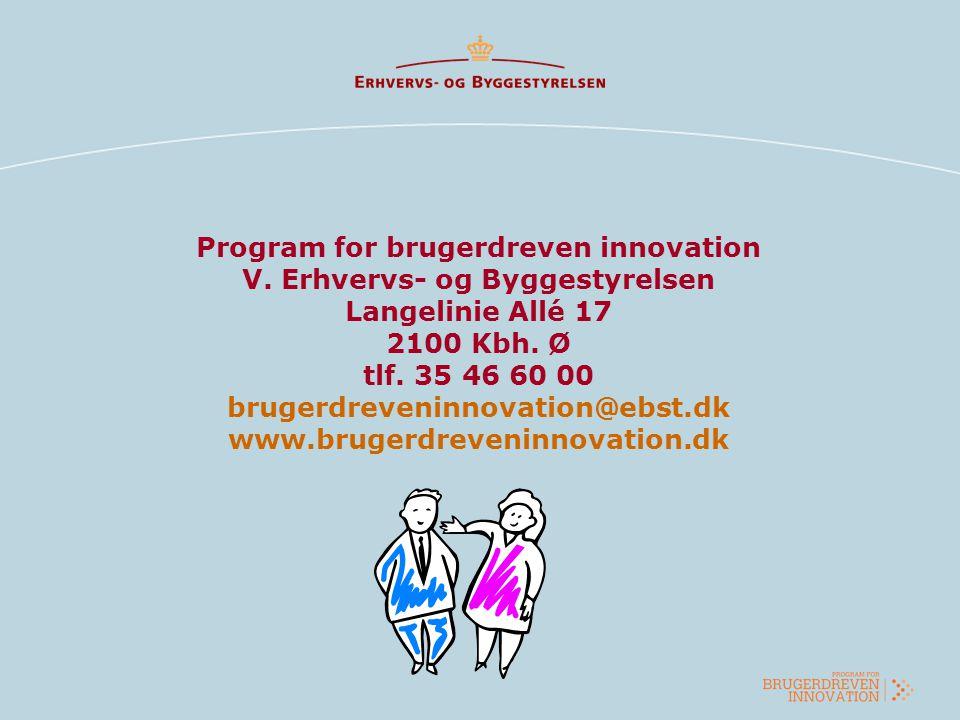 Program for brugerdreven innovation V. Erhvervs- og Byggestyrelsen Langelinie Allé 17 2100 Kbh. Ø tlf. 35 46 60 00 brugerdreveninnovation@ebst.dk www.