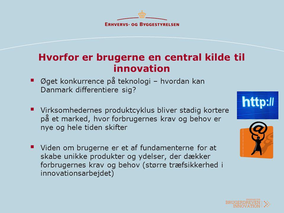 Regeringens program for brugerdreven innovation  Et initiativ i regeringens globaliseringsstrategi  Programmet skal styrke innovationen i både virksomheder og offentlige institutioner  En årlig ramme på 100 mio.