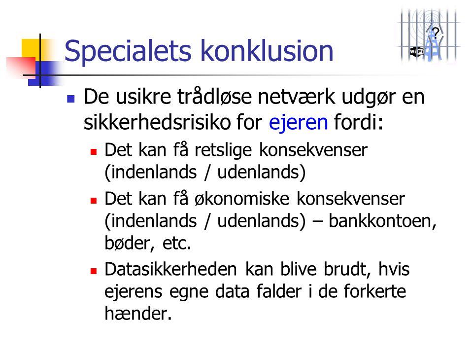 ? Specialets konklusion  De usikre trådløse netværk udgør en sikkerhedsrisiko for ejeren fordi:  Det kan få retslige konsekvenser (indenlands / uden