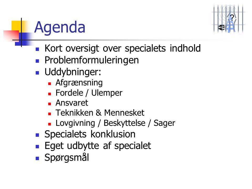 ? Agenda  Kort oversigt over specialets indhold  Problemformuleringen  Uddybninger:  Afgrænsning  Fordele / Ulemper  Ansvaret  Teknikken & Menn
