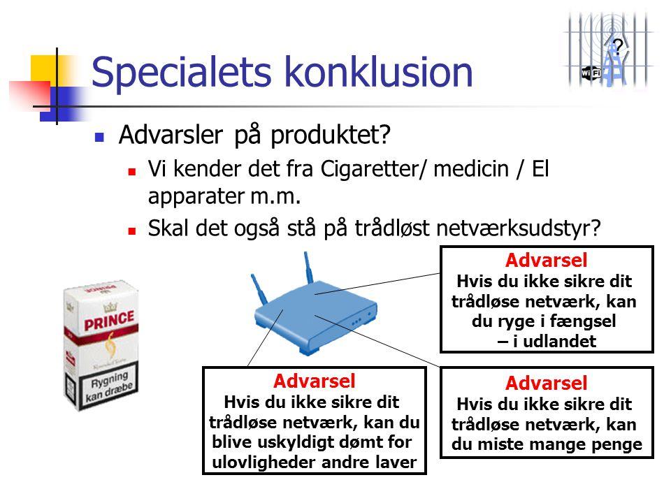 ? Specialets konklusion  Advarsler på produktet?  Vi kender det fra Cigaretter/ medicin / El apparater m.m.  Skal det også stå på trådløst netværks