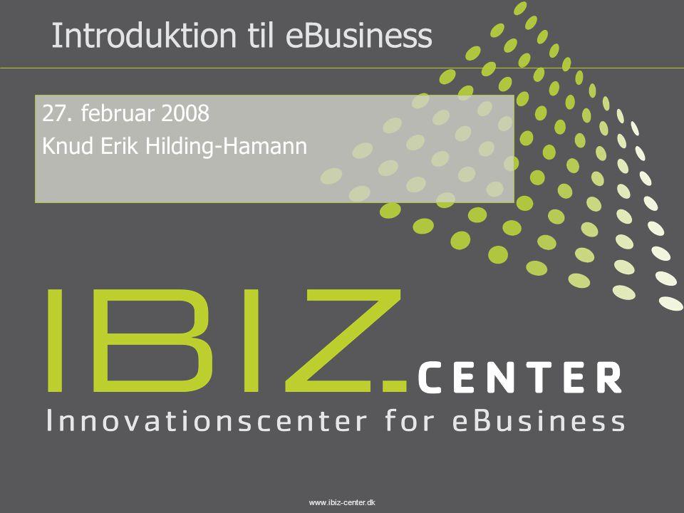 www.ibiz-center.dk Introduktion til eBusiness 27. februar 2008 Knud Erik Hilding-Hamann