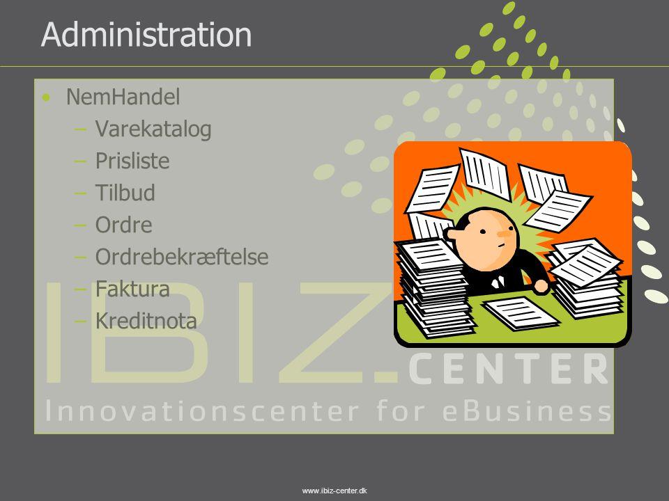 www.ibiz-center.dk Administration •NemHandel –Varekatalog –Prisliste –Tilbud –Ordre –Ordrebekræftelse –Faktura –Kreditnota