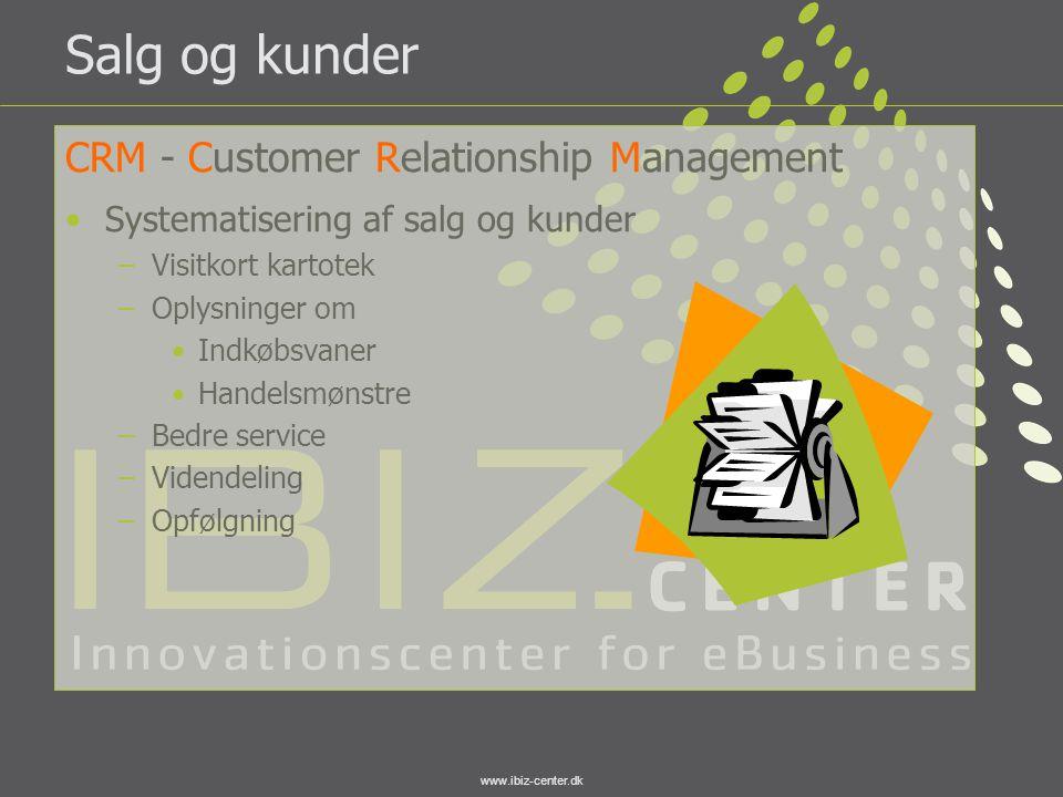 www.ibiz-center.dk Salg og kunder CRM - Customer Relationship Management •Systematisering af salg og kunder –Visitkort kartotek –Oplysninger om •Indkø