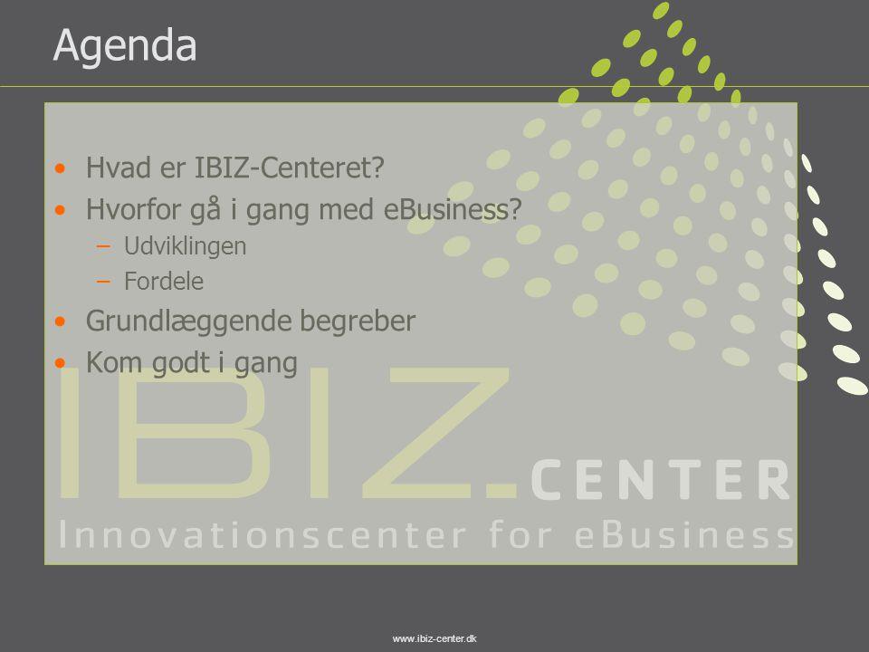 www.ibiz-center.dk Agenda •Hvad er IBIZ-Centeret? •Hvorfor gå i gang med eBusiness? –Udviklingen –Fordele •Grundlæggende begreber •Kom godt i gang