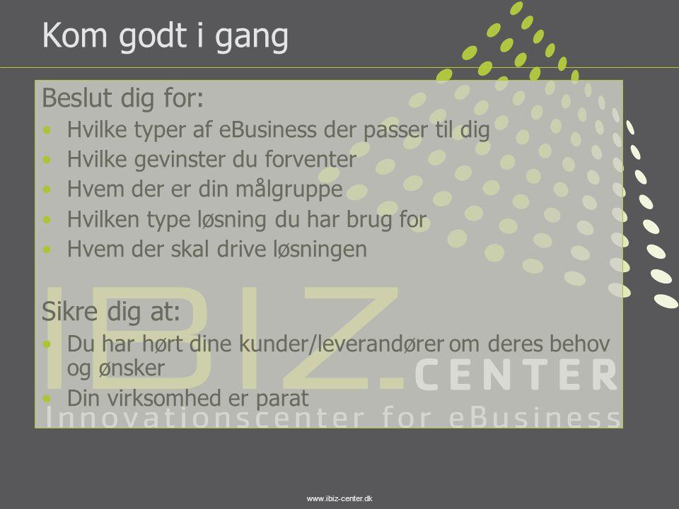 www.ibiz-center.dk Kom godt i gang Beslut dig for: •Hvilke typer af eBusiness der passer til dig •Hvilke gevinster du forventer •Hvem der er din målgr