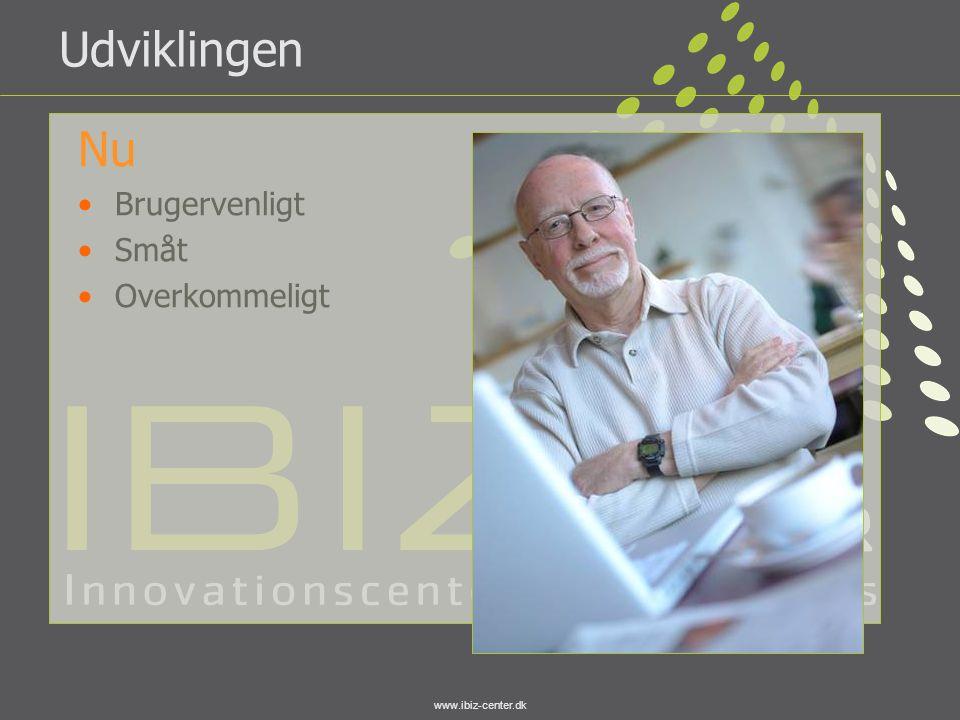 www.ibiz-center.dk Udviklingen Nu •Brugervenligt •Småt •Overkommeligt