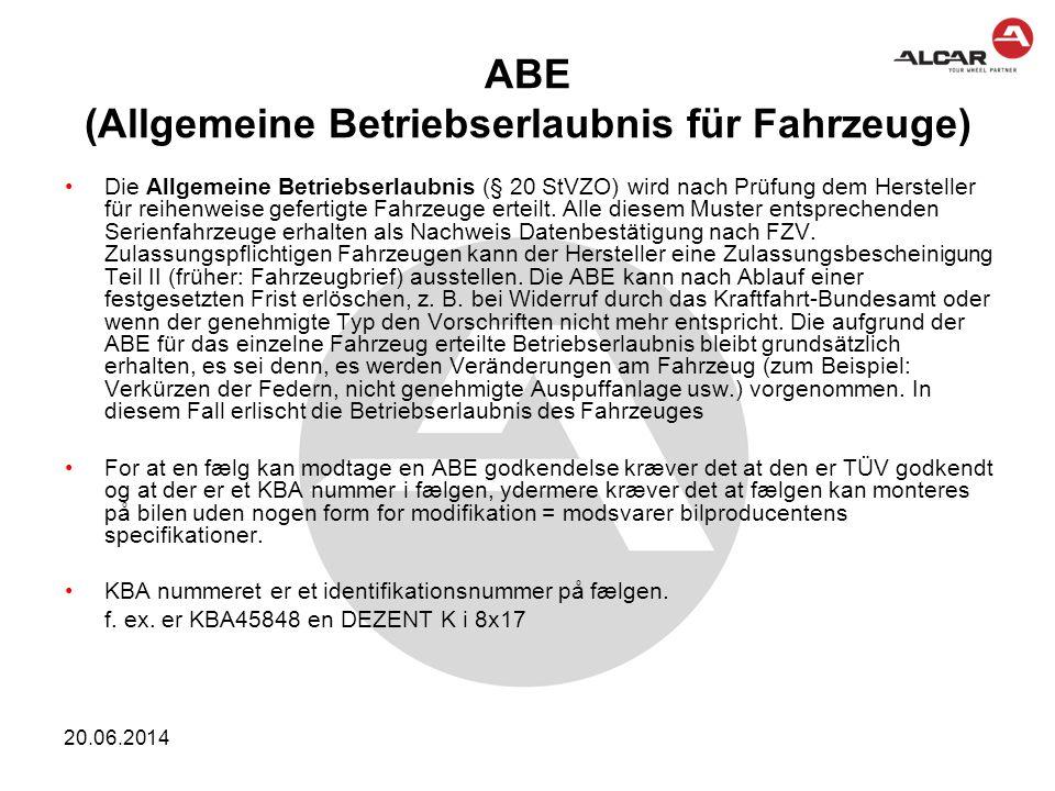 20.06.2014 ABE (Allgemeine Betriebserlaubnis für Fahrzeuge) •Die Allgemeine Betriebserlaubnis (§ 20 StVZO) wird nach Prüfung dem Hersteller für reihen