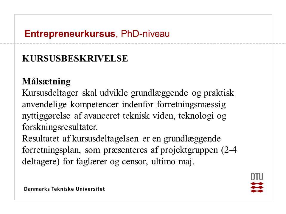 Entrepreneurkursus, PhD-niveau KURSUSBESKRIVELSE Målsætning Kursusdeltager skal udvikle grundlæggende og praktisk anvendelige kompetencer indenfor for