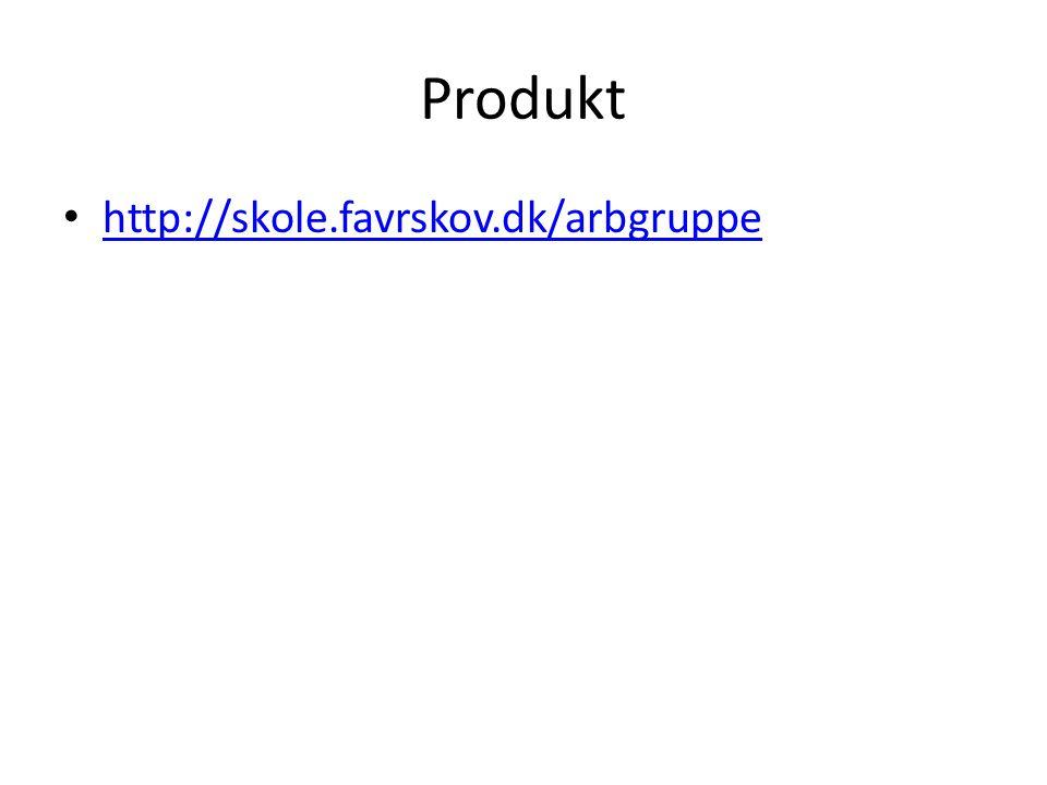 Produkt • http://skole.favrskov.dk/arbgruppe http://skole.favrskov.dk/arbgruppe