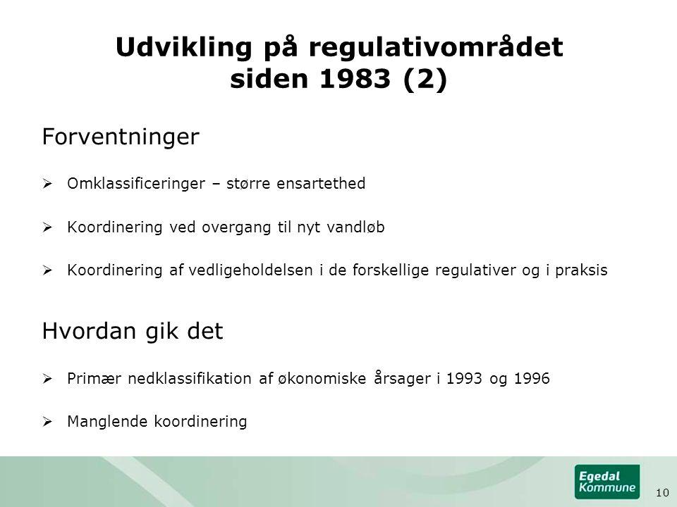 Udvikling på regulativområdet siden 1983 (2) Forventninger  Omklassificeringer – større ensartethed  Koordinering ved overgang til nyt vandløb  Koordinering af vedligeholdelsen i de forskellige regulativer og i praksis Hvordan gik det  Primær nedklassifikation af økonomiske årsager i 1993 og 1996  Manglende koordinering 10