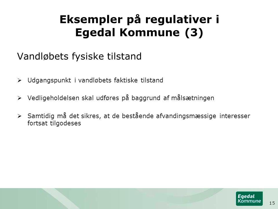 Eksempler på regulativer i Egedal Kommune (3) Vandløbets fysiske tilstand  Udgangspunkt i vandløbets faktiske tilstand  Vedligeholdelsen skal udføre