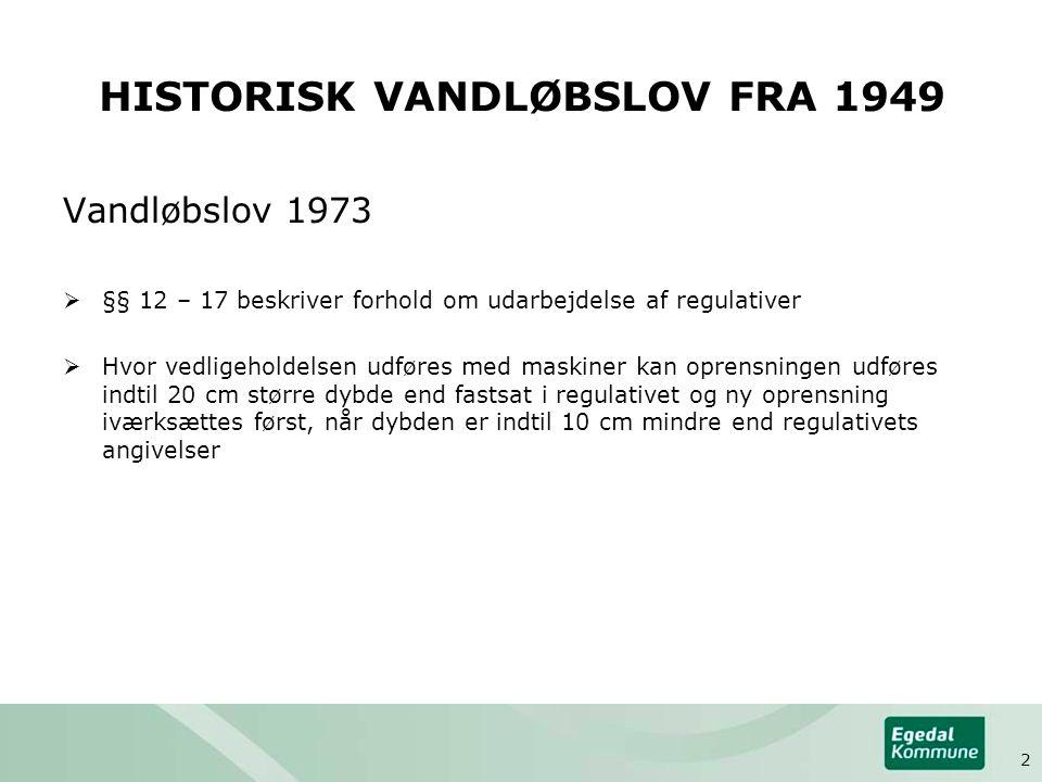 HISTORISK VANDLØBSLOV FRA 1949 Vandløbslov 1973  §§ 12 – 17 beskriver forhold om udarbejdelse af regulativer  Hvor vedligeholdelsen udføres med mask