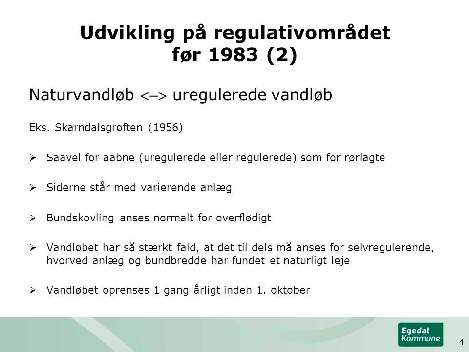 Udvikling på regulativområdet før 1983 (2) Naturvandløb  uregulerede vandløb Eks. Skarndalsgrøften (1956)  Saavel for aabne (uregulerede eller reg