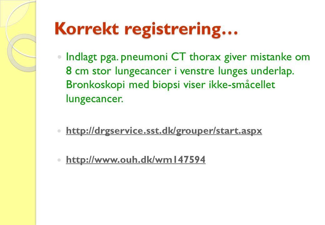 Korrekt registrering…  Indlagt pga. pneumoni CT thorax giver mistanke om 8 cm stor lungecancer i venstre lunges underlap. Bronkoskopi med biopsi vise