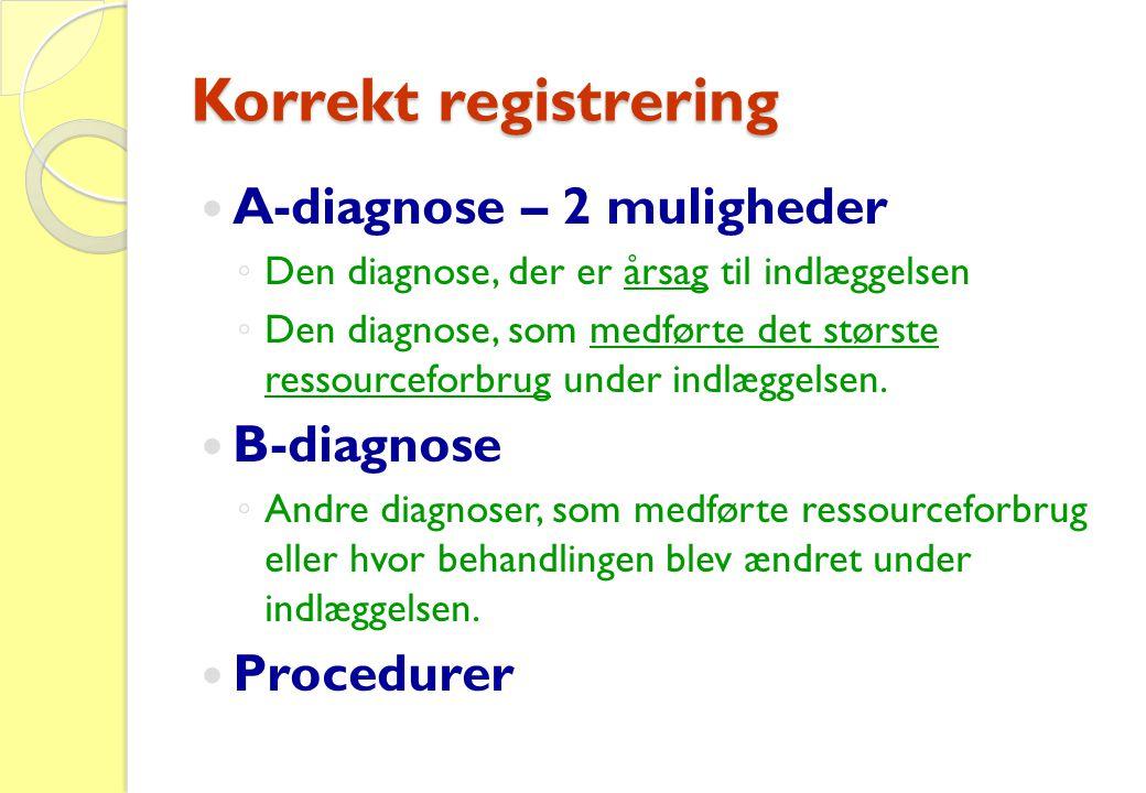 Korrekt registrering  A-diagnose – 2 muligheder ◦ Den diagnose, der er årsag til indlæggelsen ◦ Den diagnose, som medførte det største ressourceforbr