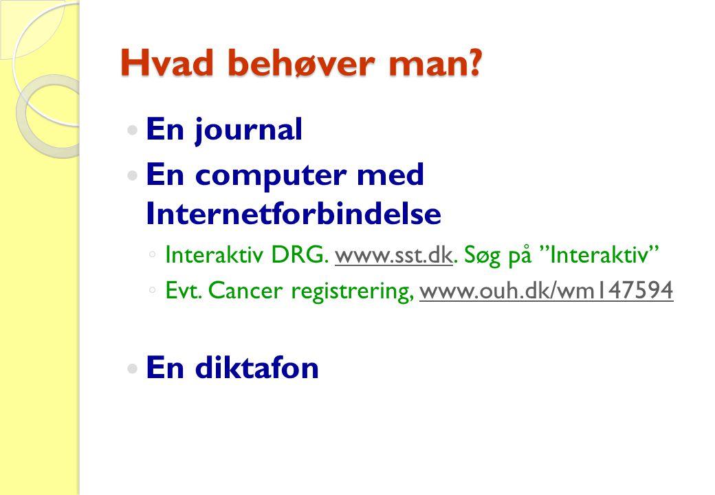 """Hvad behøver man?  En journal  En computer med Internetforbindelse ◦ Interaktiv DRG. www.sst.dk. Søg på """"Interaktiv""""www.sst.dk ◦ Evt. Cancer registr"""