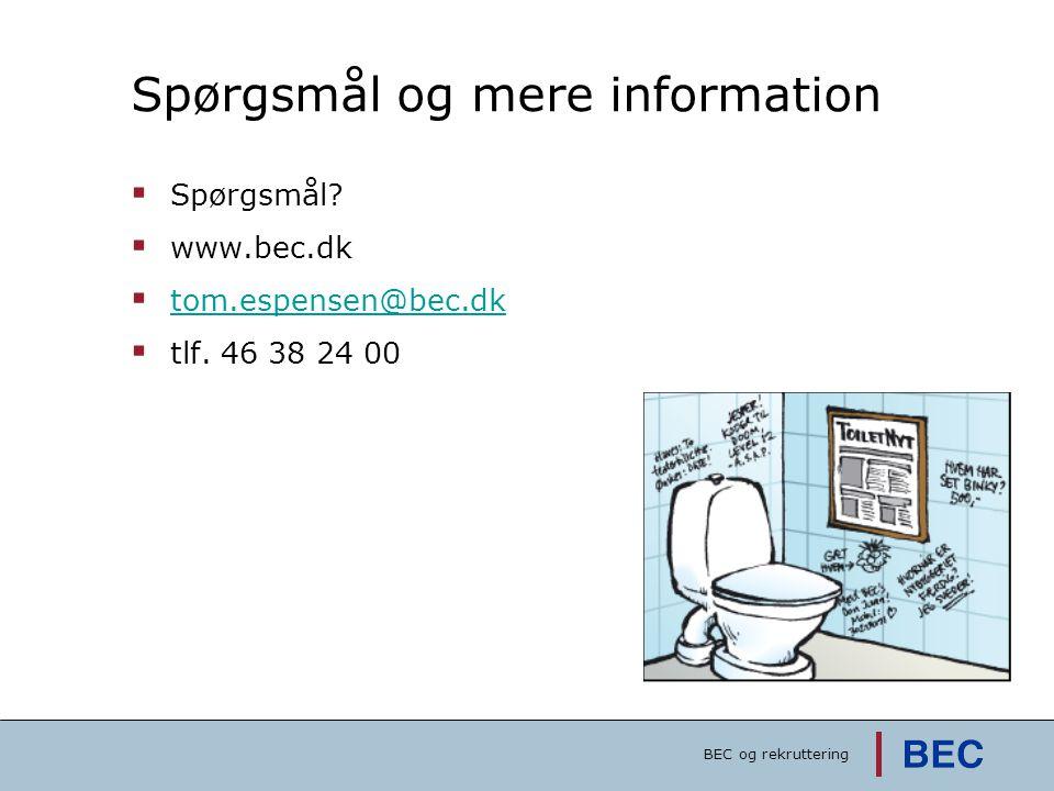 Spørgsmål og mere information  Spørgsmål?  www.bec.dk  tom.espensen@bec.dk tom.espensen@bec.dk  tlf. 46 38 24 00 BEC og rekruttering